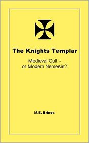 M.E. Brines - The Knights Templar: Medieval Cult or Modern Nemesis?