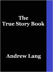 Andrew Lang - The True Story Book by Andrew Lang