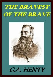 GEORGE HENTY - THE BRAVEST OF THE BRAVE OR, WITH PETERBOROUGH IN SPAIN