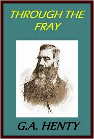 GEORGE HENTY - THROUGH THE FRAY: A TALE OF THE LUDDITE RIOTS by George Henty