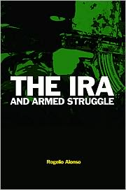 Rogelio Alonso - The IRA and Armed Struggle
