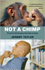 Jeremy Taylor - Not a Chimp: The hunt to find the genes that make us human