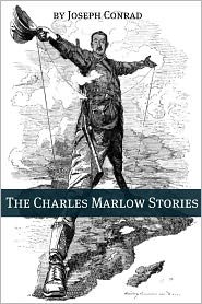 Joseph Conrad - The Charles Marlow Stories (Annotated with a Biography about the Life and Times of Joseph Conrad)