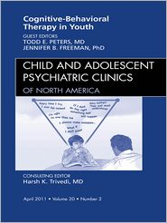 Todd Peters  Jennifer Freeman - Cognitive Behavioral Therapy, An Issue of Child and Adolescent Psychiatric Clinics of North America
