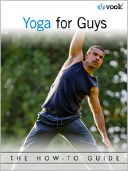 Vook - Yoga For Guys: The How-To Guide