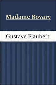 Flaubert, Gustave - Madame Bovary by Gustave Flaubert