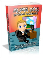 Anonymous - Alpha Dog Internet Marketer: How to be ahead of the pack and lead the way.