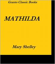 Mary Shelley - Mathilda by Mary Shelley(with Footnotes)