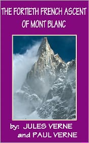 JULES VERNE Paul Verne - The Fourtieth French Ascent of Mont Blanc
