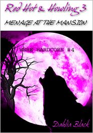 Dahlia Black - Red Hot & Howling 3: Menage at the Mansion - Explicit Werewolf Erotica