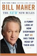 Book Cover Image. Title: The New New Rules:  A Funny Look at How Everybody but Me Has Their Head Up Their Ass, Author: Bill Maher
