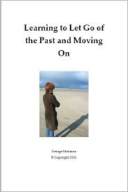 George Montana - Learning to Let Go of the Past and Moving On: Learning To Let Go Of The Past And Moving On Will Teach You How Letting Go Of The