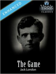 Jack London - The Game by Jack London: Vook Classics