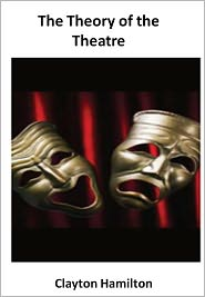 New Century Books (Editor) Clayton Hamilton - The Theory of the Theatre w/ Direct link technology (A Classic Drama Play)