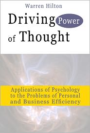 Warren Hilton - Driving Power of Thought: Applications of Psychology to the Problems of Personal and Business Efficiency