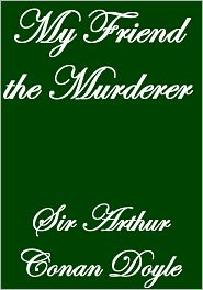 Arthur Conan Doyle - MY FRIEND THE MURDERER