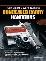 Jerry Ahern - Gun Digest Buyer's Guide to Concealed-Carry Handguns