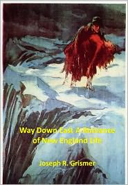 New Century Books (Editor) Joseph R. Grismer - Way Down East A Romance of New England Life w/ Direct link technology (A Romantic Story)