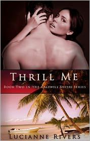 Thrill Me (A Caldwell Sisters Book, #2)