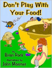 John Moerner (Illustrator) Brian Rock - Don't Play With Your Food!