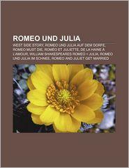 9781233225750 - Quelle Wikipedia: Romeo Und Julia: West Side Story, Romeo Und Julia Auf Dem Dorfe, Romeo Must Die, ROM O Et Juliette, de La Haine L'Amour - Книга