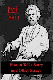 Mark Twain - How to Tell a Story and Other Essays [With ATOC]