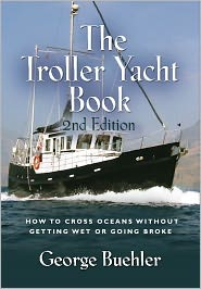 George Buehler - THE TROLLER YACHT BOOK: How To Cross Oceans Without Getting Wet Or Going Broke - 2ND EDITION