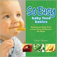 So Easy Baby Food Basics: Homemade Baby Food in Less Than 30 Minutes Per Week