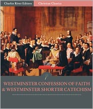 Charles River Editors (Editor) Anonymous - The Westminster Confession of Faith and Westminster Shorter Catechism