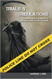 Lawrence J. King - Trials & Tribulations