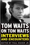 Book Cover Image. Title: Tom Waits on Tom Waits:  Interviews and Encounters, Author: by Paul Maher Jr.,�Paul Maher Jr.