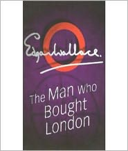 BDP (Editor) Edgar Wallace - The Man Who Bought London: A Mystery/Detective, Romance/Pulp Classic By Edgar Wallace!