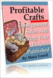 Maria Vowell - Profitable Crafts Book Two - You will learn: What Are Consignment Sales,Approaching Storeowners With Your Products ,Closing The