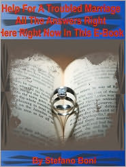 Stefano Boni - Help For A Troubled Marriage: All The Answers Right Here Right Now In This E-Book