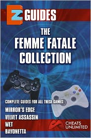 EZ Guides: The Femme Fatale Collection: Bayonetta / Mirror's Edge / Velvet Assassin / Wet