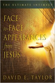 David Taylor - Face-to-face Appearances of Jesus: The Ultimate Intimacy