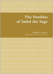 Andrew J. Erickson William E. Barton - The Parables of Safed the Sage