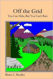 Blaine C Readler - Off the Grid: You Can Hide, But You Can't Run