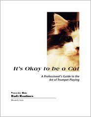 William Lucas - It's Okay to Be a Cat : A Professional's Guide to the Art of Trumpet Playing