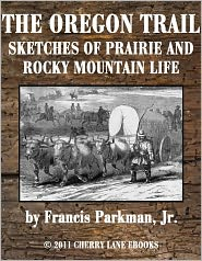 Francis Parkman - The Oregon Trail: Sketches of Prairie and Rocky-Mountain Life [Illustrated]