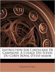 Instruction Sur L'artillerie De Campagne, L'usage Des l ves Du Corps Royal D'etat-major