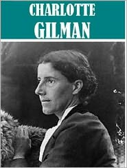 Charlotte Perkins Gilman - 4 Books by Charlotte Perkins Gilman