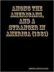 George Jacob Holyoake - Among the Americans, and A stranger in America (1881)