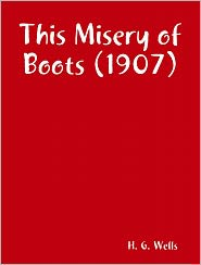 H. G. Wells - This Misery of Boots (1907)