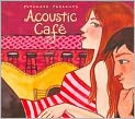 CD Cover Image. Title: Putumayo Presents: Acoustic Cafe