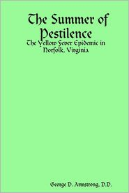 George D. Armstrong D.D. - The Summer of Pestilence: The Yellow Fever Epidemic in Norfolk, Virginia