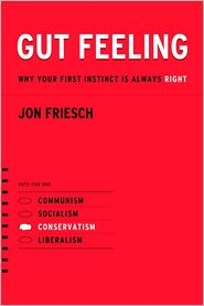 Jon Friesch - Gut Feeling: Why Your First Instinct Is Always Right