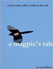 Sarah Kidner - A Magpie's Tale: A Love Story, With a Twist in the Tale