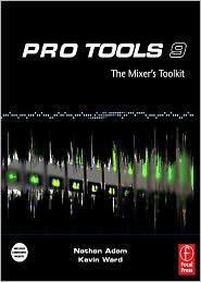 Kevin Ward Nathan Adam - Pro Tools 9: The Mixers Toolkit: The Mixers Toolkit