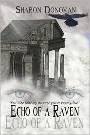 Sharon Donovan - Echo of a Raven: You'll be Blind by the Time You're Twenty-five